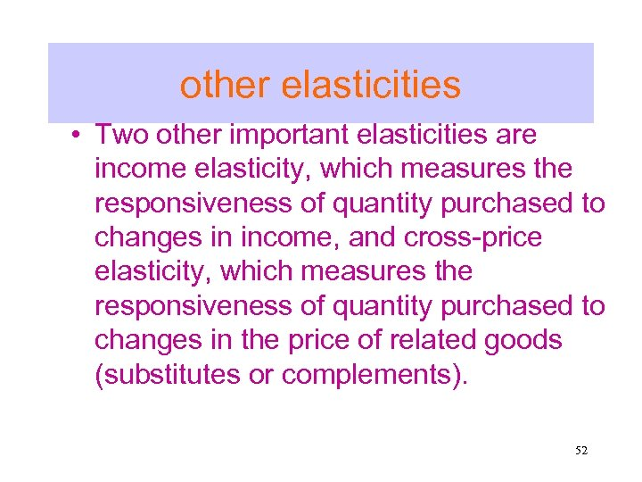 other elasticities • Two other important elasticities are income elasticity, which measures the responsiveness
