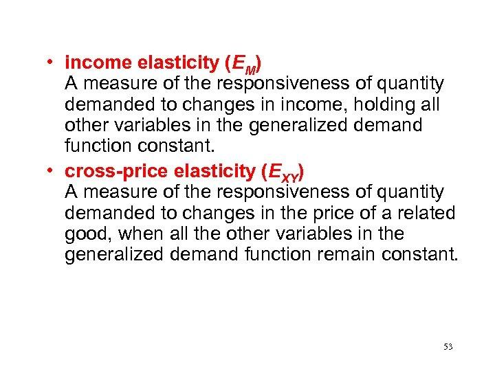 • income elasticity (EM) A measure of the responsiveness of quantity demanded to