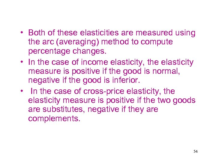 • Both of these elasticities are measured using the arc (averaging) method to