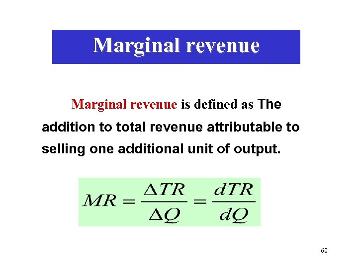Marginal revenue is defined as The addition to total revenue attributable to selling one