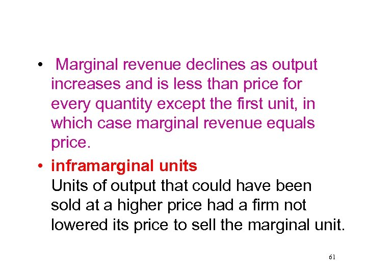 • Marginal revenue declines as output increases and is less than price for