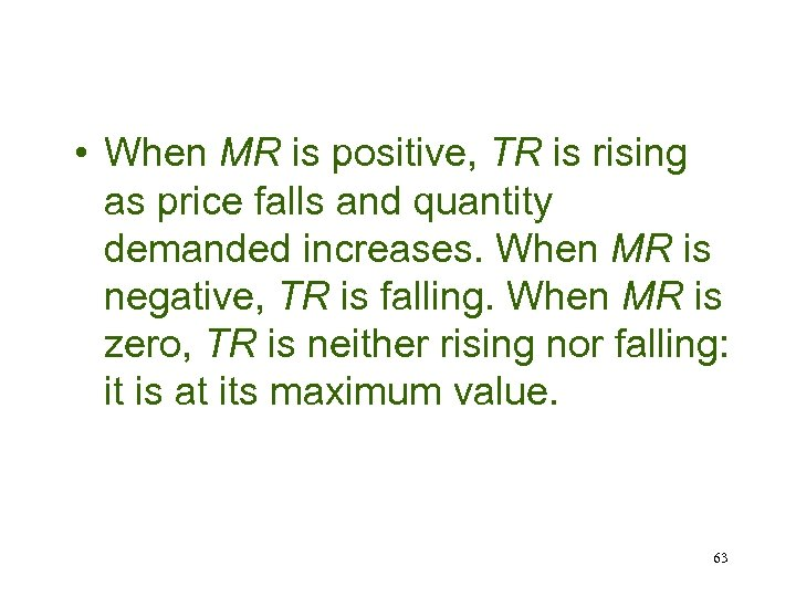 • When MR is positive, TR is rising as price falls and quantity