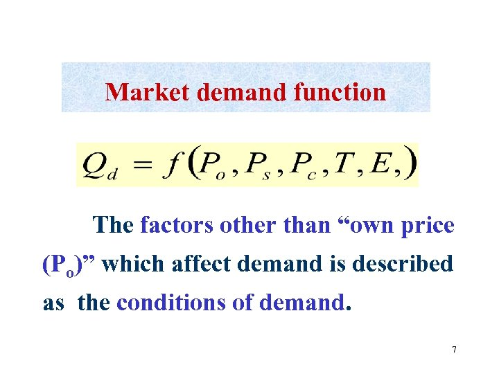 """Market demand function The factors other than """"own price (Po)"""" which affect demand is"""
