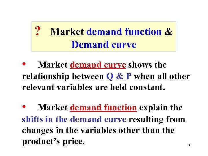 ? Market demand function & Demand curve • Market demand curve shows the relationship