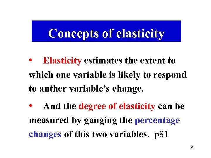 Concepts of elasticity • Elasticity estimates the extent to which one variable is likely