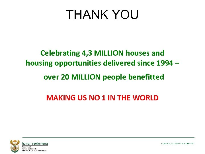 THANK YOU Celebrating 4, 3 MILLION houses and housing opportunities delivered since 1994 –