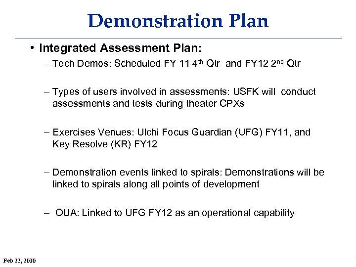 Demonstration Plan • Integrated Assessment Plan: – Tech Demos: Scheduled FY 11 4 th