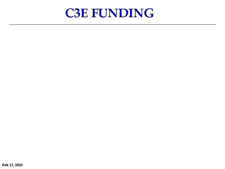 C 3 E FUNDING Feb 23, 2010