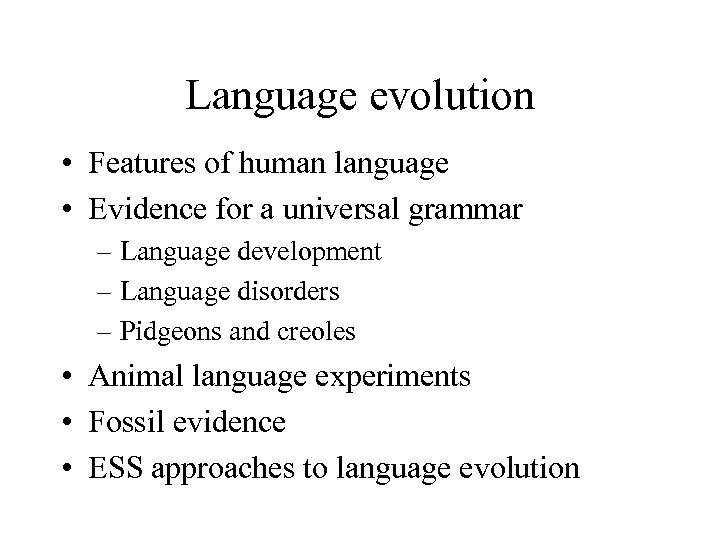 Language evolution • Features of human language • Evidence for a universal grammar –
