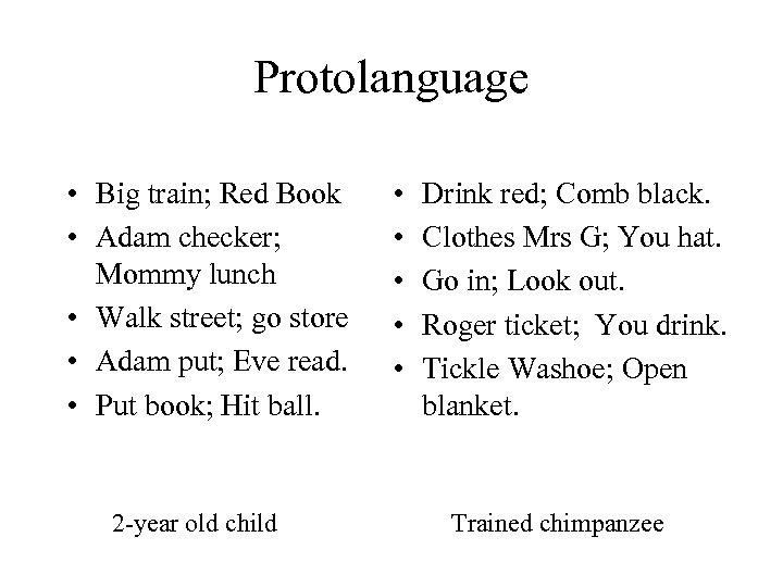 Protolanguage • Big train; Red Book • Adam checker; Mommy lunch • Walk street;