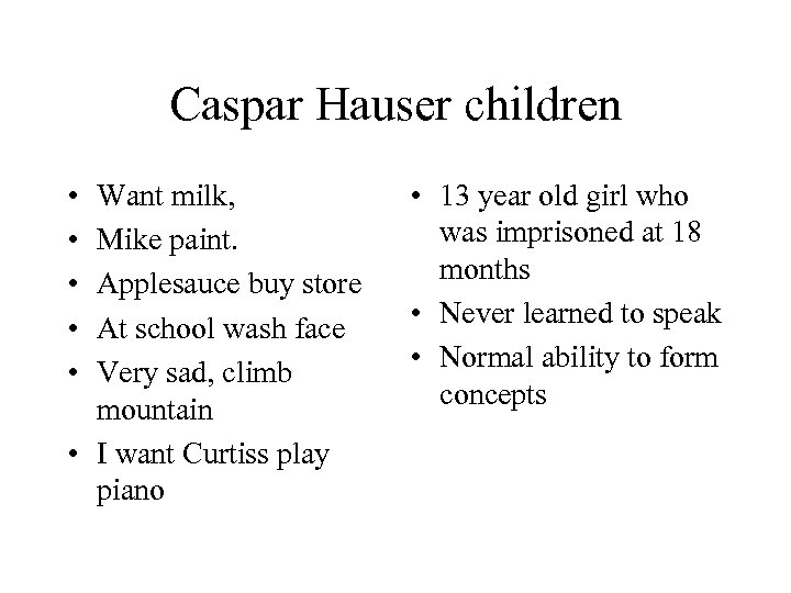 Caspar Hauser children • • • Want milk, Mike paint. Applesauce buy store At
