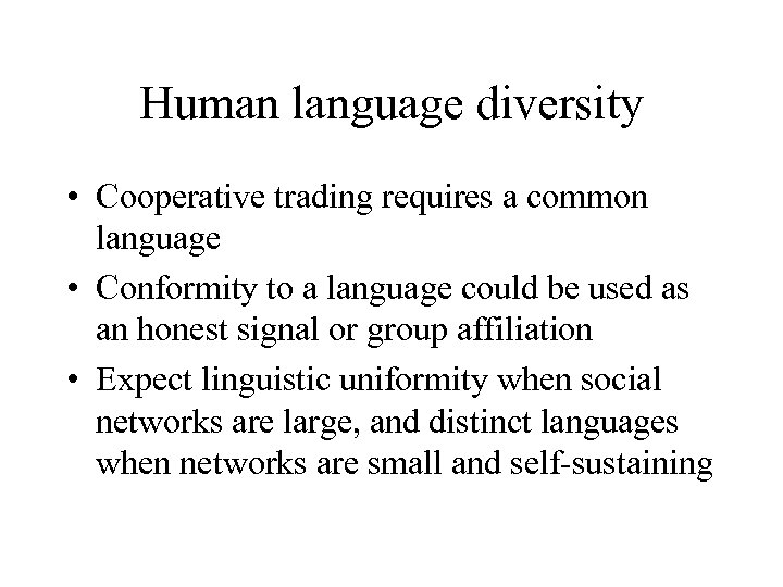 Human language diversity • Cooperative trading requires a common language • Conformity to a