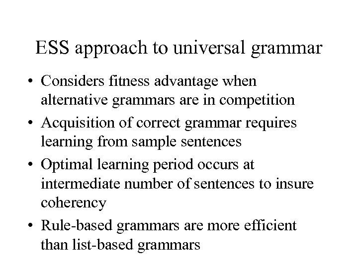 ESS approach to universal grammar • Considers fitness advantage when alternative grammars are in