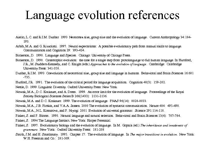 Language evolution references Aiello, L. C. and R. I. M. Dunbar 1993 Neocortex size,