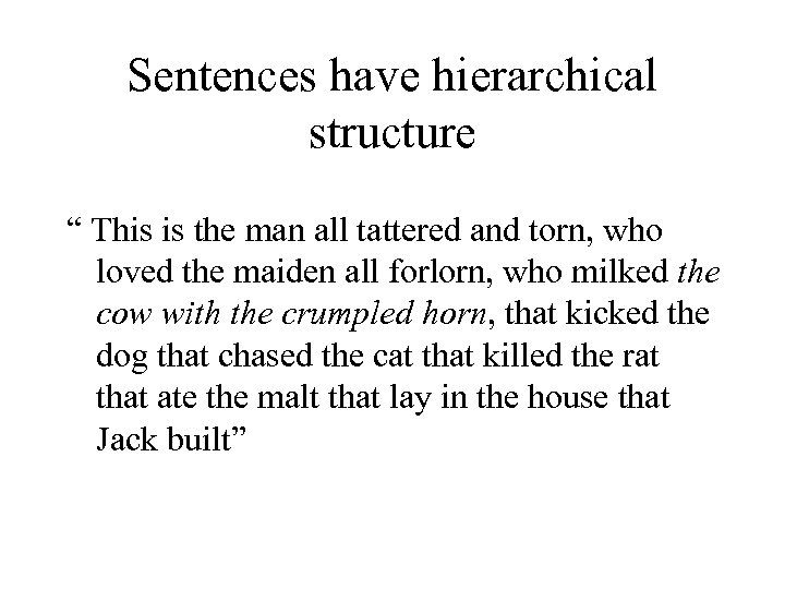 """Sentences have hierarchical structure """" This is the man all tattered and torn, who"""