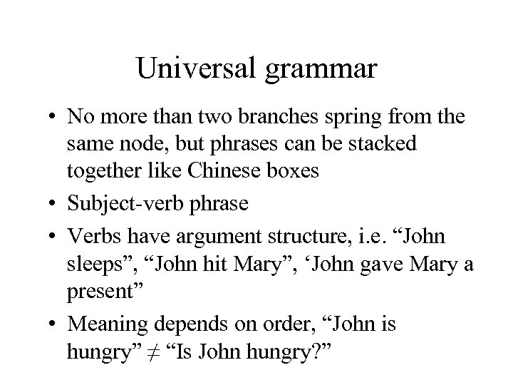 Universal grammar • No more than two branches spring from the same node, but