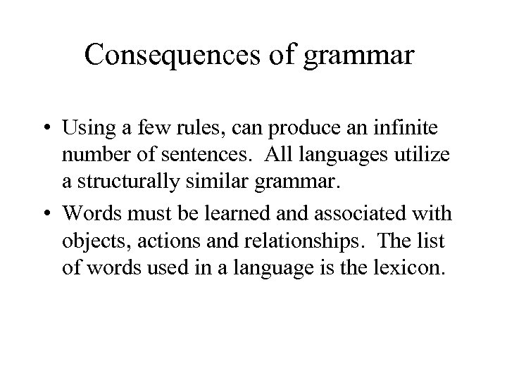 Consequences of grammar • Using a few rules, can produce an infinite number of
