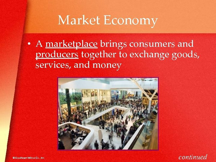 Market Economy • A marketplace brings consumers and producers together to exchange goods, services,
