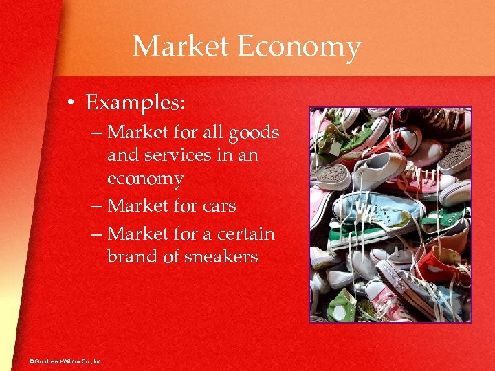 Market Economy • Examples: – Market for all goods and services in an economy