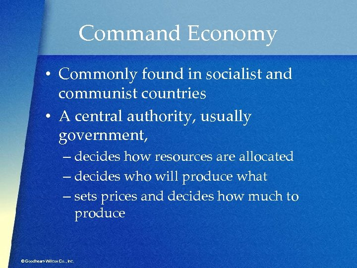 Command Economy • Commonly found in socialist and communist countries • A central authority,