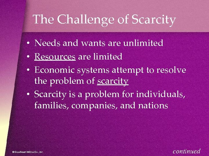 The Challenge of Scarcity • Needs and wants are unlimited • Resources are limited