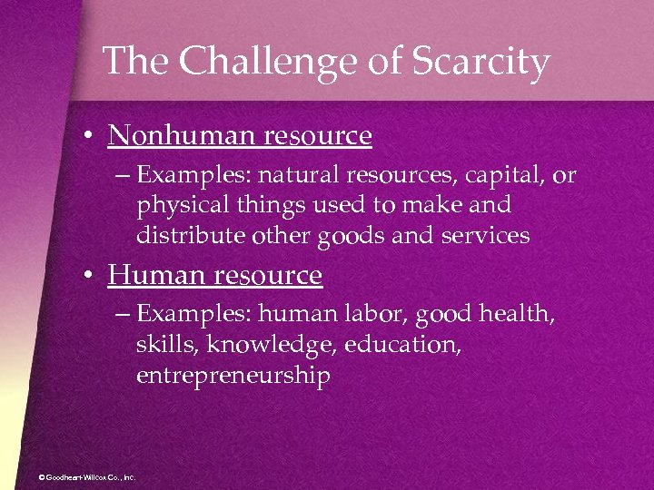The Challenge of Scarcity • Nonhuman resource – Examples: natural resources, capital, or physical