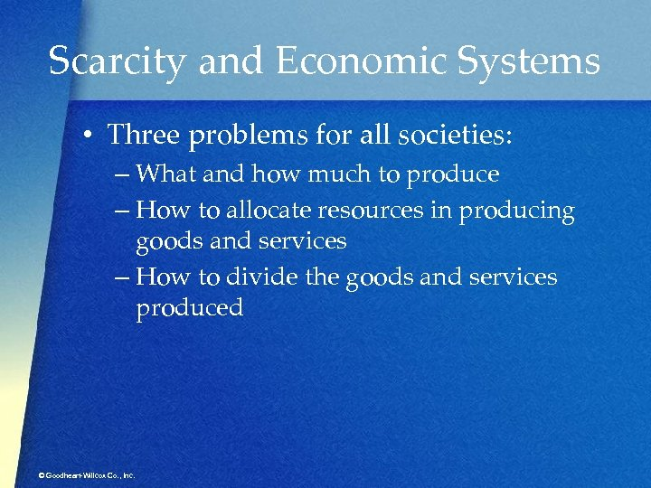 Scarcity and Economic Systems • Three problems for all societies: – What and how