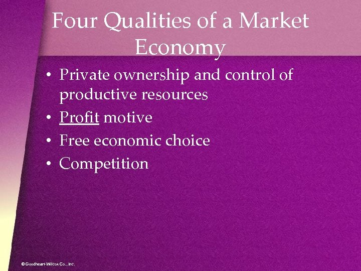 Four Qualities of a Market Economy • Private ownership and control of productive resources