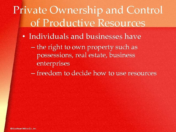 Private Ownership and Control of Productive Resources • Individuals and businesses have – the