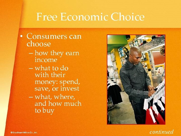 Free Economic Choice • Consumers can choose – how they earn income – what