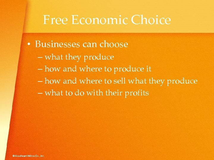 Free Economic Choice • Businesses can choose – what they produce – how and