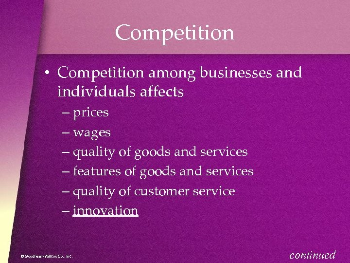 Competition • Competition among businesses and individuals affects – prices – wages – quality