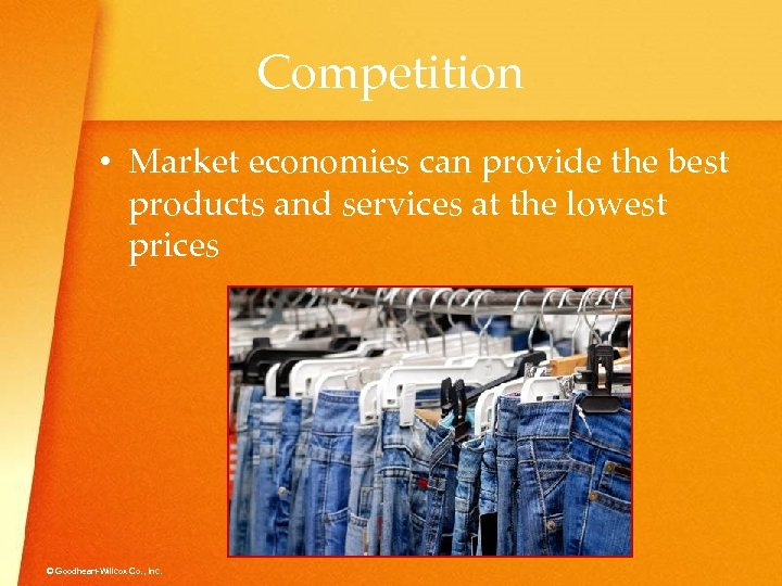 Competition • Market economies can provide the best products and services at the lowest