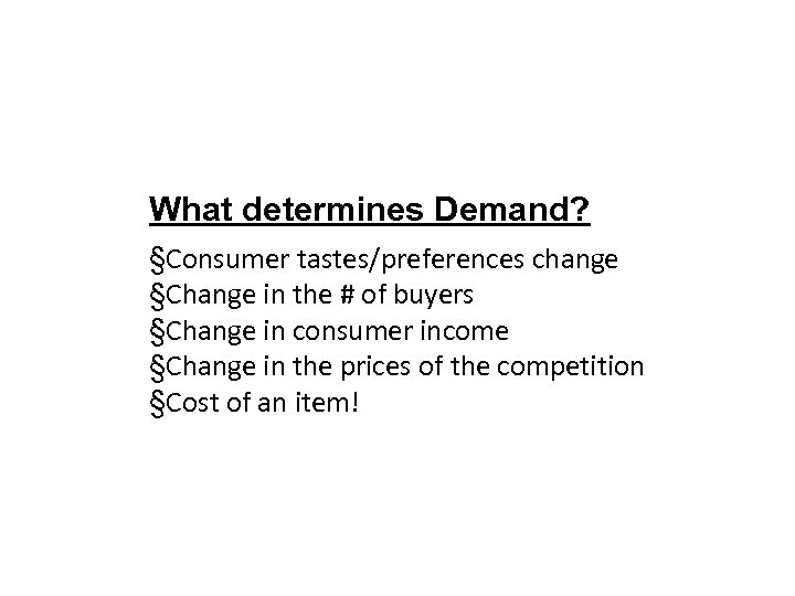 What determines Demand? §Consumer tastes/preferences change §Change in the # of buyers §Change in