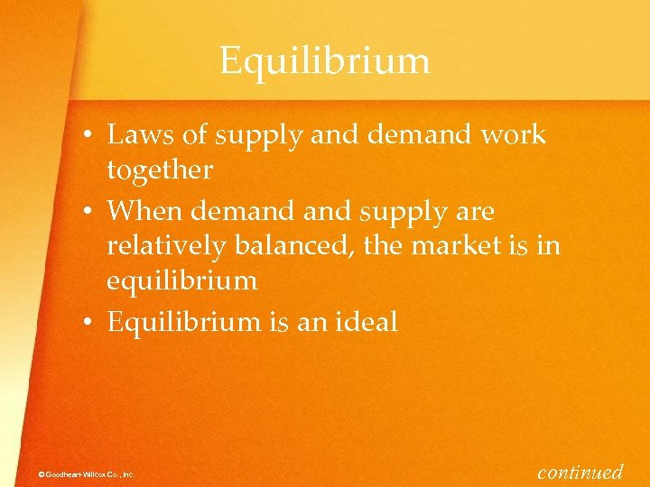 Equilibrium • Laws of supply and demand work together • When demand supply are