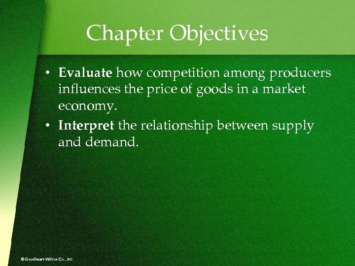 Chapter Objectives • Evaluate how competition among producers influences the price of goods in