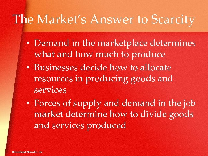 The Market's Answer to Scarcity • Demand in the marketplace determines what and how