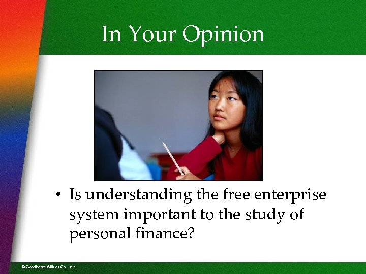 In Your Opinion • Is understanding the free enterprise system important to the study