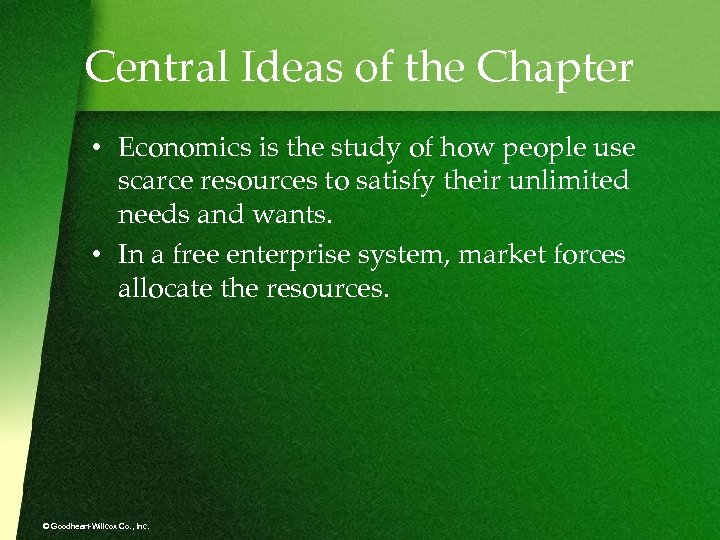Central Ideas of the Chapter • Economics is the study of how people use