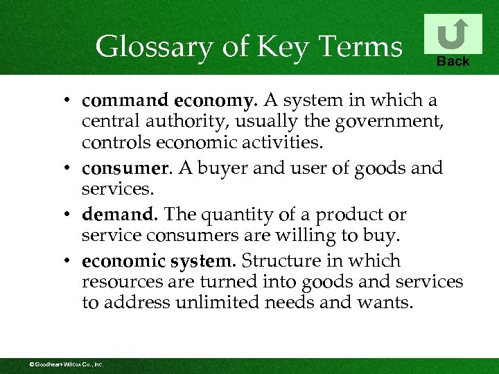 Glossary of Key Terms Back • command economy. A system in which a central