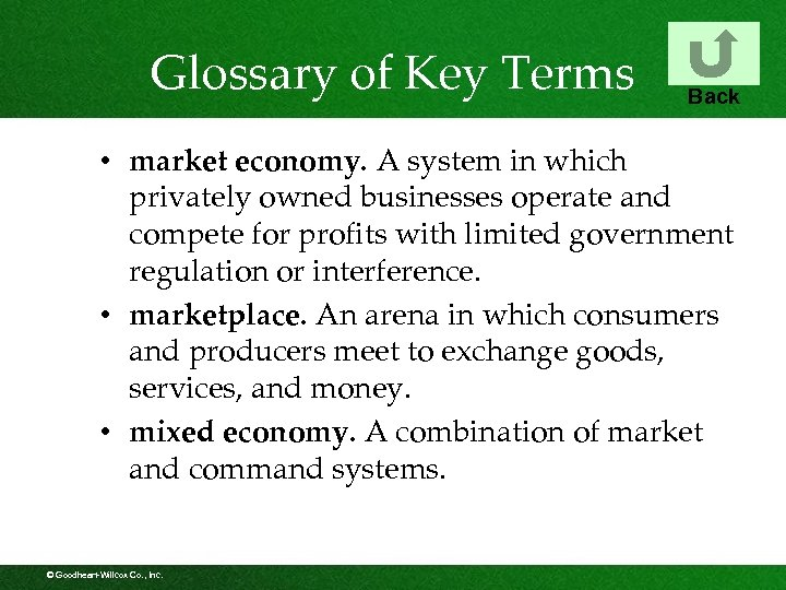 Glossary of Key Terms Back • market economy. A system in which privately owned