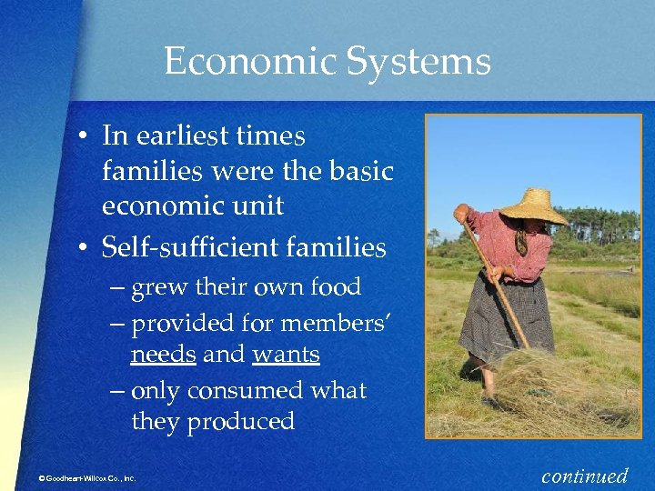 Economic Systems • In earliest times families were the basic economic unit • Self-sufficient