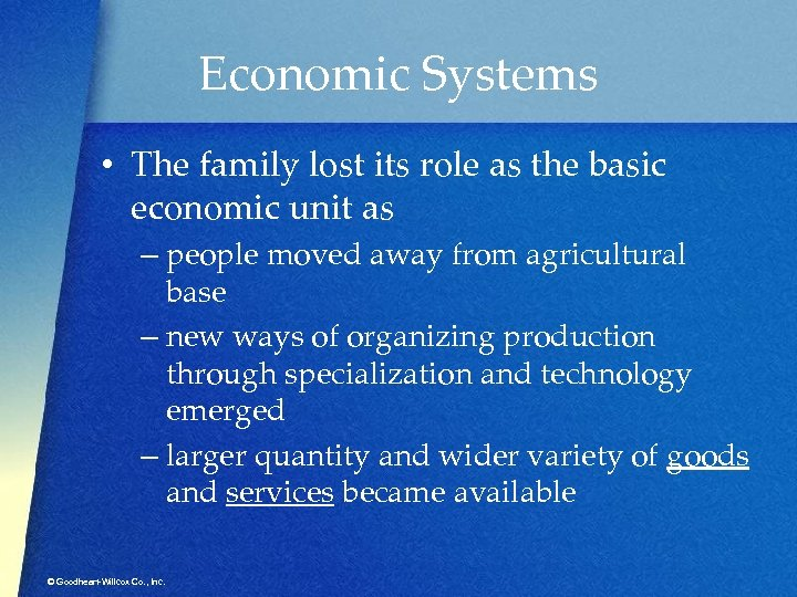 Economic Systems • The family lost its role as the basic economic unit as