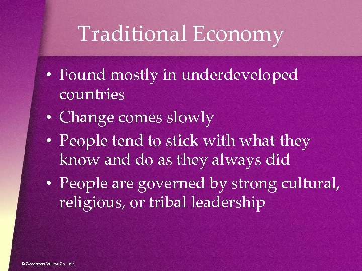 Traditional Economy • Found mostly in underdeveloped countries • Change comes slowly • People