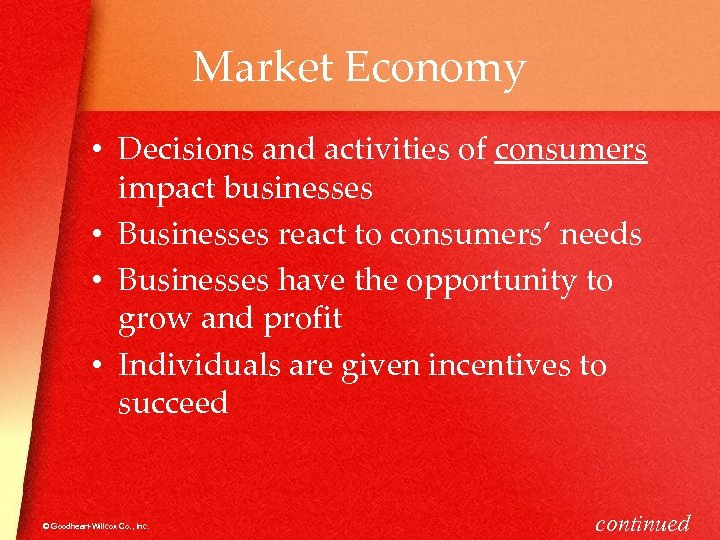 Market Economy • Decisions and activities of consumers impact businesses • Businesses react to