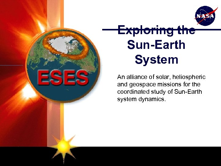 Exploring the Sun-Earth System An alliance of solar, heliospheric and geospace missions for the