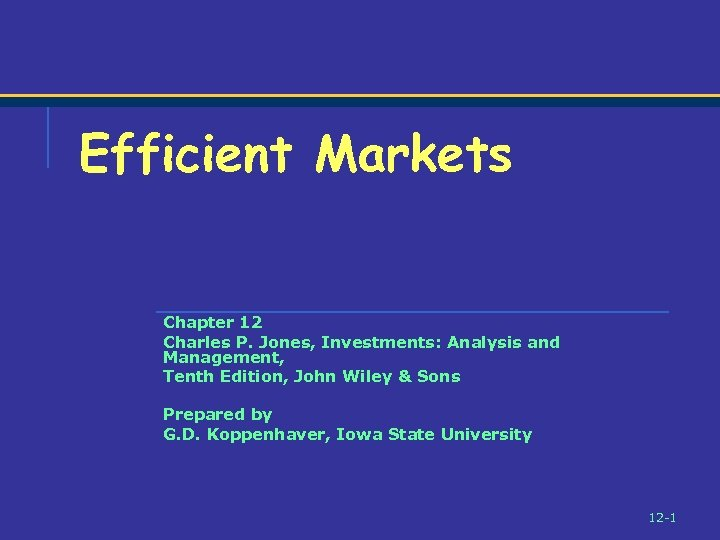 Efficient Markets Chapter 12 Charles P. Jones, Investments: Analysis and Management, Tenth Edition, John