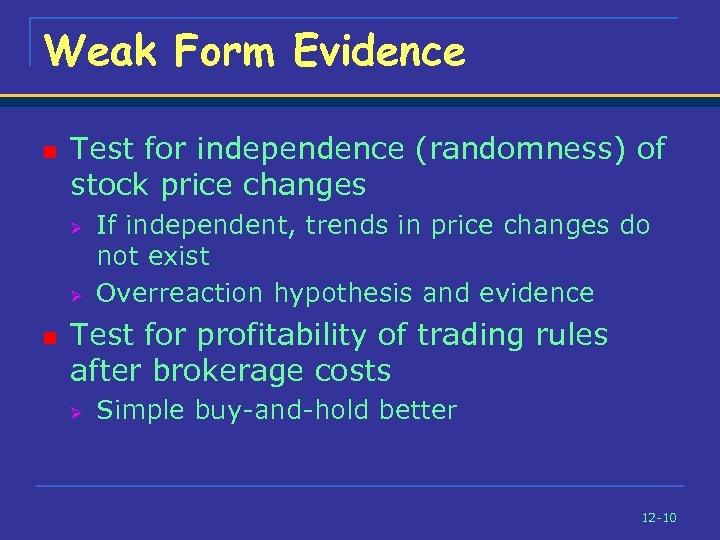 Weak Form Evidence n Test for independence (randomness) of stock price changes Ø Ø