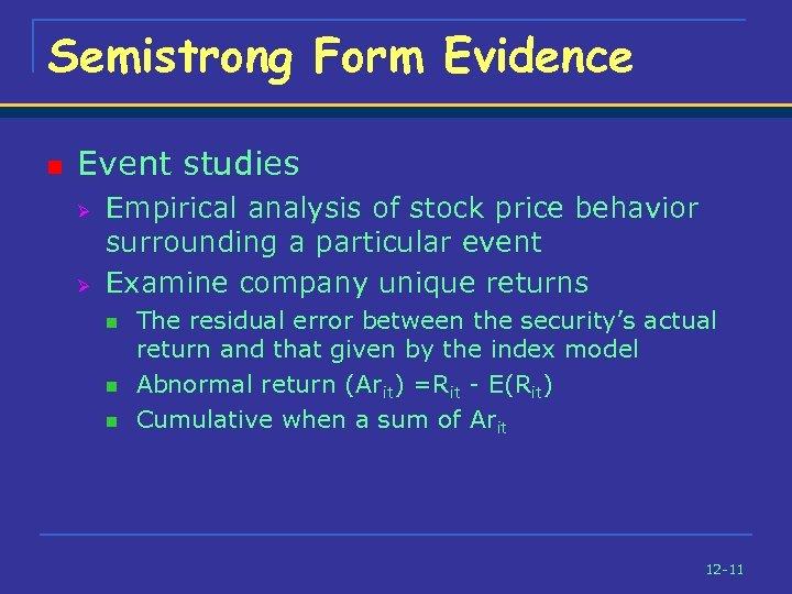 Semistrong Form Evidence n Event studies Ø Ø Empirical analysis of stock price behavior
