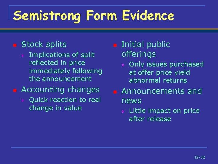 Semistrong Form Evidence n Stock splits Ø n Implications of split reflected in price